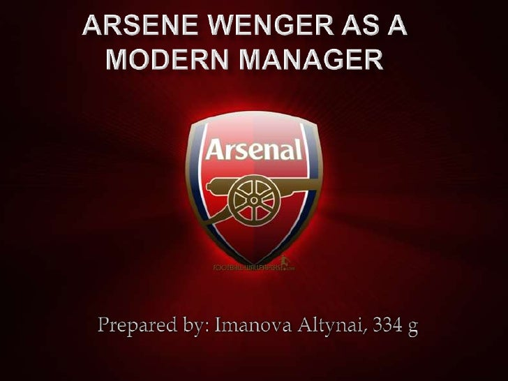 Arsene Wenger as a modern manager<br />Prepared by: ImanovaAltynai, 334 g<br />
