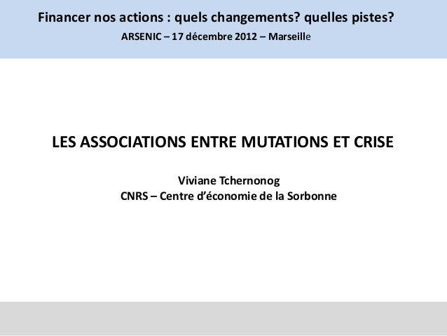 Financer nos actions : quels changements? quelles pistes?             ARSENIC – 17 décembre 2012 – Marseille  LES ASSOCIAT...