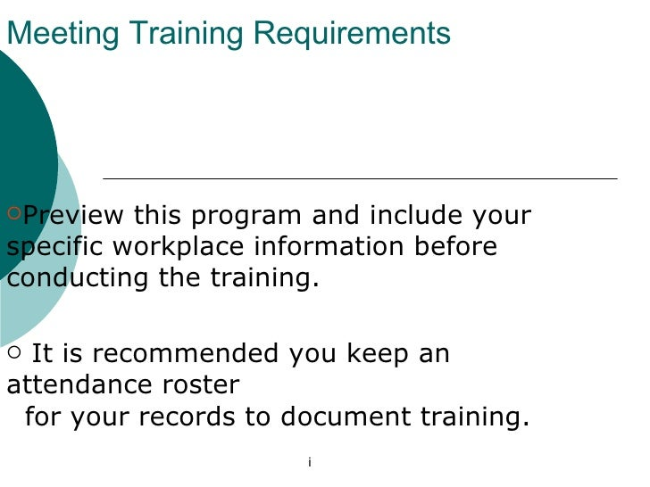 Meeting Training Requirements <ul><li>Preview this program and include your specific workplace information before conducti...