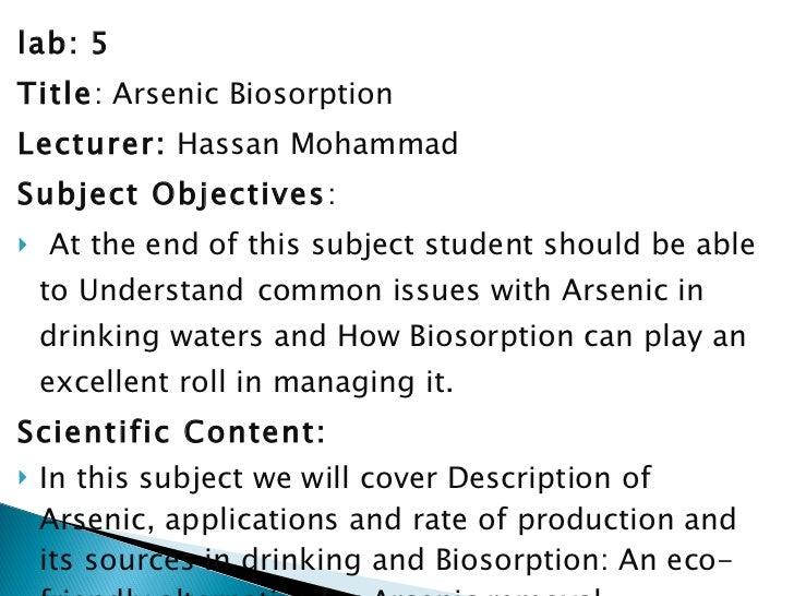 <ul><li>lab:   5 </li></ul><ul><li>Title : Arsenic Biosorption </li></ul><ul><li>Lecturer:  Hassan Mohammad </li></ul><ul>...