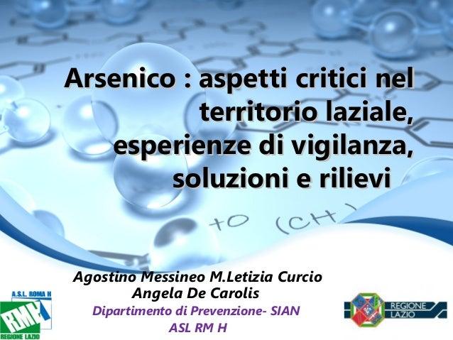 Arsenico : aspetti critici nelArsenico : aspetti critici nel territorio laziale,territorio laziale, esperienze di vigilanz...