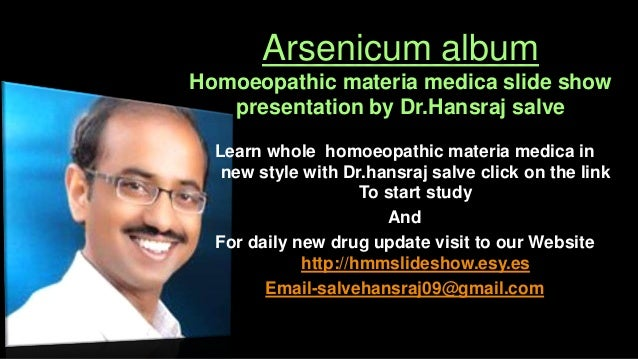 Arsenicum album Homoeopathic materia medica slide show presentation by Dr.Hansraj salve Learn whole homoeopathic materia m...