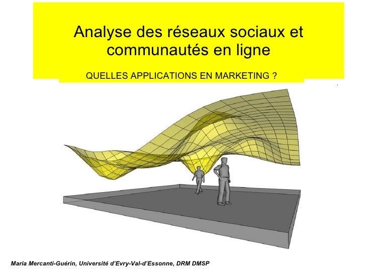 Analyse des réseaux sociaux et communautés en ligne Maria Mercanti-Guérin, Université d'Evry-Val-d'Essonne, DRM DMSP QUELL...