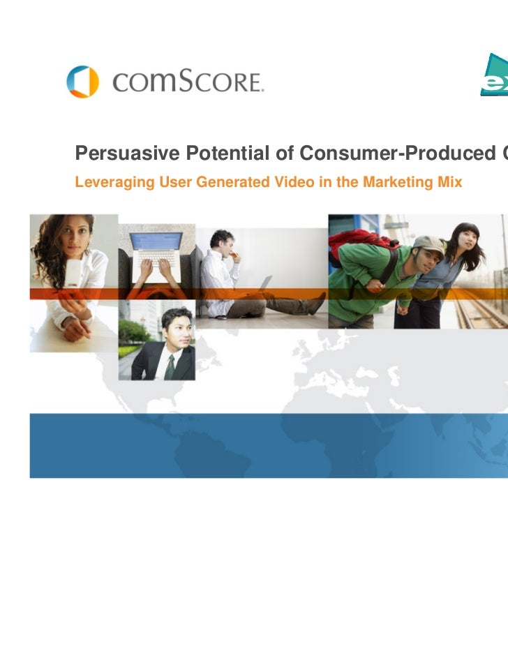 Persuasive Potential of Consumer-Produced ContentLeveraging User Generated Video in the Marketing Mix