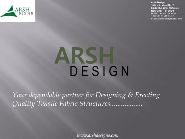 Arsh Design 1064 – A, Ward No. 7, Sodhi Building, Mehrauli, New Delhi – 11 00 30 Mobile: +91 971 771 36 36 Tele:: +91 11 2...