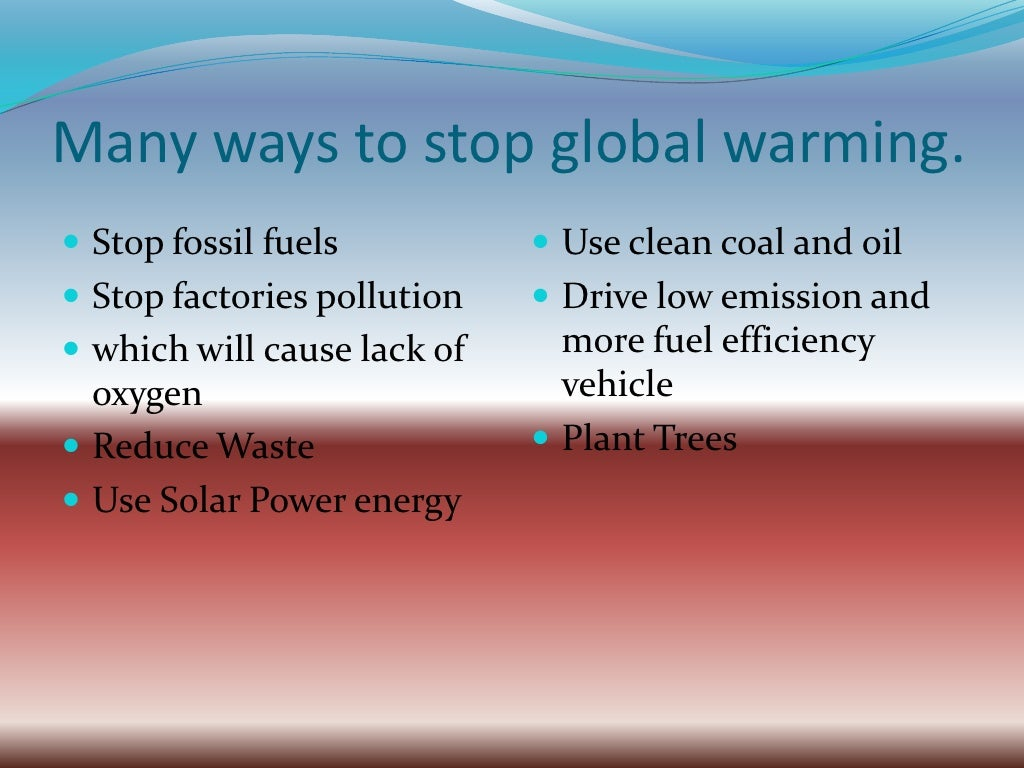 ways to reduce global warming essay How to write a global warming research paper fast writing a research paper is a difficult task that can take you over two weeks to complete you are not a professional writer and don't have enough writing experience to write a global warming essay in a few days.