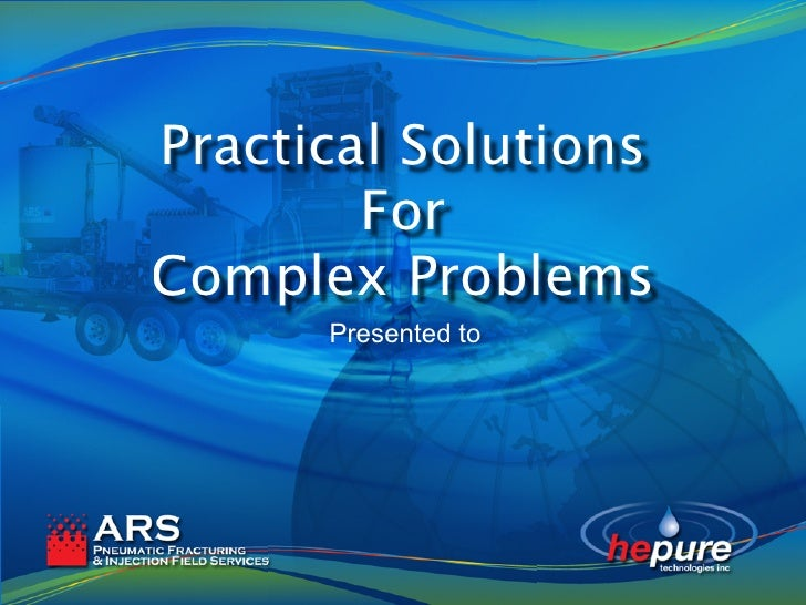 Practical Solutions         For Complex Problems       Presented to