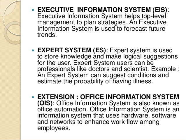  EXECUTIVE INFORMATION SYSTEM (EIS): Executive Information System helps top-level management to plan strategies. An Execu...