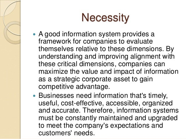 Necessity  A good information system provides a framework for companies to evaluate themselves relative to these dimensio...