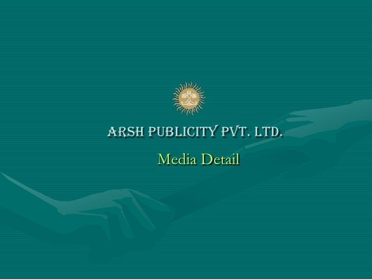 Arsh Publicity Pvt. Ltd.<br />Media Detail<br />