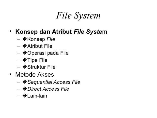 File System• Konsep dan Atribut File System  –   �Konsep File  –   �Atribut File  –   �Operasi pada File  –   �Tipe File  ...