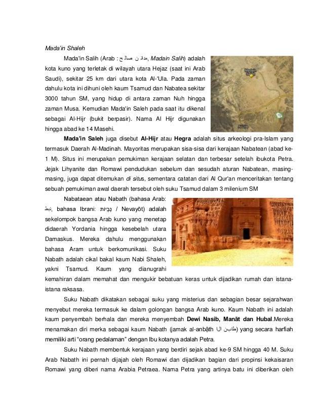 Mada'in Shaleh Mada'in Salih (Arab :  ,مدائ ن صال حMadain Salih) adalah kota kuno yang terletak di wilayah utara Hejaz (...