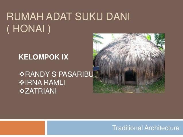 RUMAH ADAT SUKU DANI( HONAI ) KELOMPOK IX RANDY S PASARIBU IRNA RAMLI ZATRIANI                     Traditional Architec...