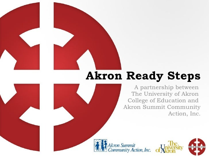 Akron Ready Steps A partnership between  The University of Akron  College of Education and  Akron Summit Community Action,...