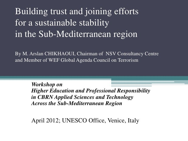 Building trust and joining effortsfor a sustainable stabilityin the Sub-Mediterranean regionBy M. Arslan CHIKHAOUI, Chairm...