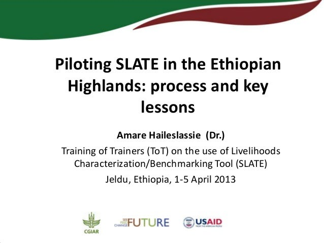 Piloting SLATE in the Ethiopian  Highlands: process and key            lessons              Amare Haileslassie (Dr.)Traini...