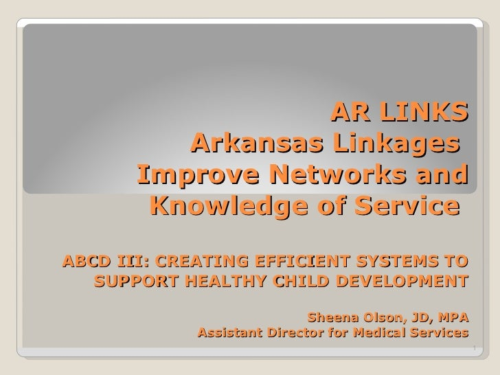 AR LINKS Arkansas Linkages  Improve Networks and Knowledge of Service  ABCD III: CREATING EFFICIENT SYSTEMS TO SUPPORT HEA...