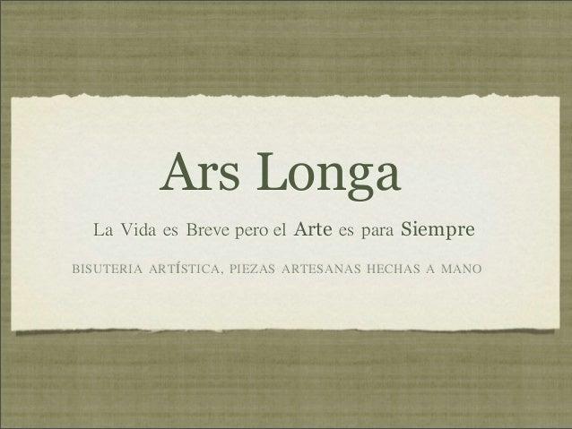 Ars Longa   La Vida es Breve pero el Arte es para SiempreBISUTERIA ARTÍSTICA, PIEZAS ARTESANAS HECHAS A MANO