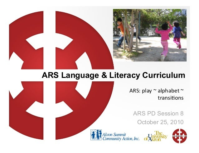 ARS Language & Literacy Curriculum ARS:  play  ~  alphabet  ~   transi3ons   ARS PD Session 8 October 25, 2010