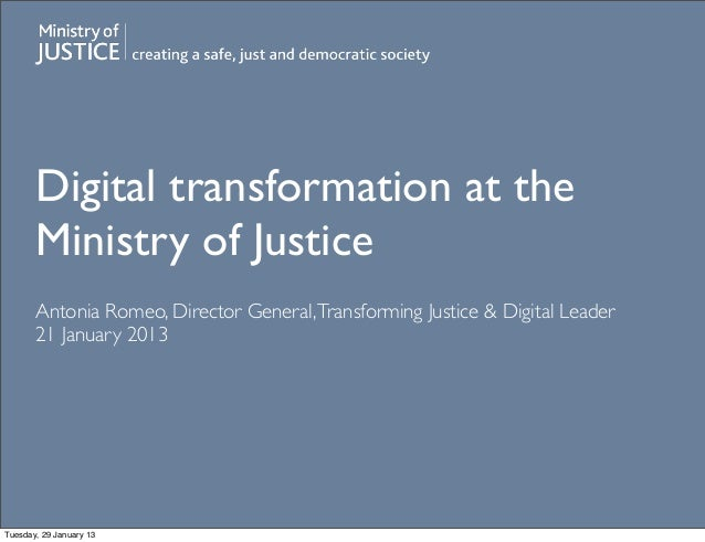 Digital transformation at the       Ministry of Justice       Antonia Romeo, Director General, Transforming Justice & Digi...