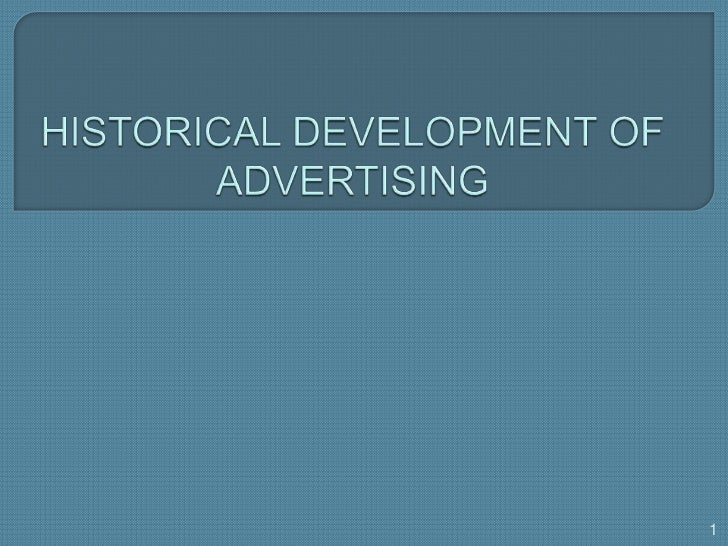 HISTORICAL DEVELOPMENT OF ADVERTISING<br />1<br />