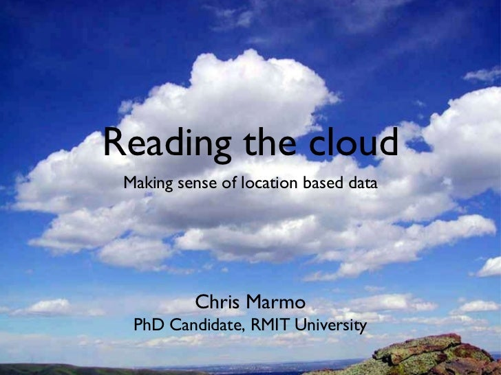 Reading the cloud <ul><li>Making sense of location based data </li></ul>Chris Marmo PhD Candidate, RMIT University