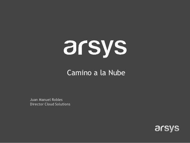 Juan Manuel Robles Director Cloud Solutions Camino a la Nube