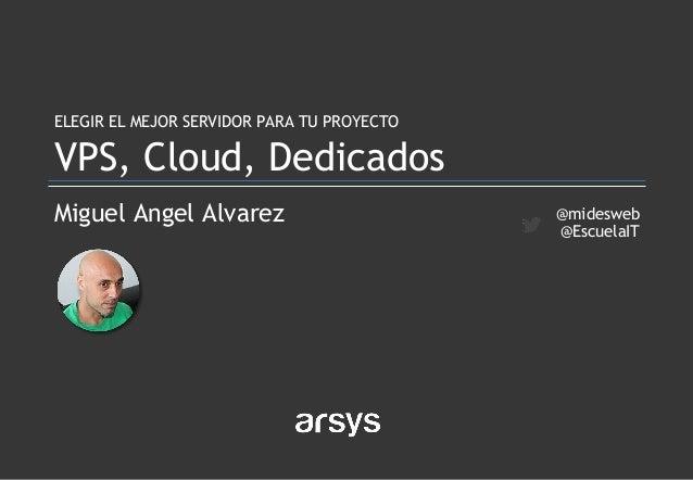 Miguel Angel Alvarez ELEGIR EL MEJOR SERVIDOR PARA TU PROYECTO VPS, Cloud, Dedicados @midesweb @EscuelaIT