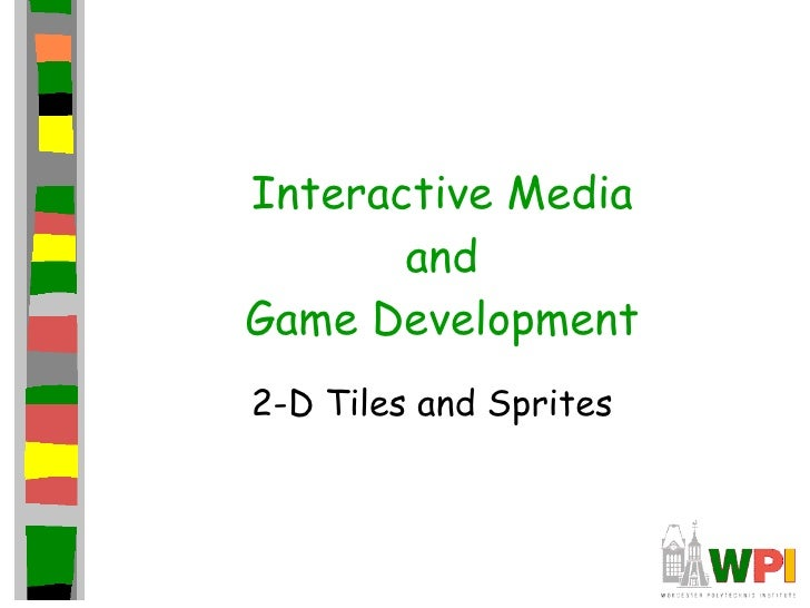 Interactive Media and Game Development 2-D Tiles and Sprites