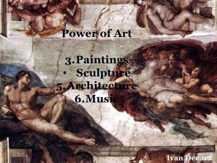 <ul><li>Power of Art </li></ul><ul><li>Paintings </li></ul><ul><li>Sculpture </li></ul><ul><li>Architecture </li></ul><ul>...