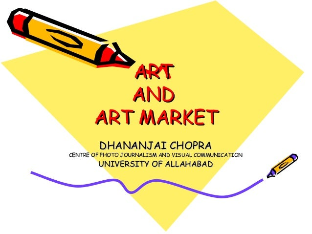 ART          AND       ART MARKET        DHANANJAI CHOPRACENTRE OF PHOTO JOURNALISM AND VISUAL COMMUNICATION        UNIVER...