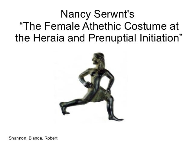 """Nancy Serwnt's """"The Female Athethic Costume at the Heraia and Prenuptial Initiation"""" Shannon, Bianca, Robert"""