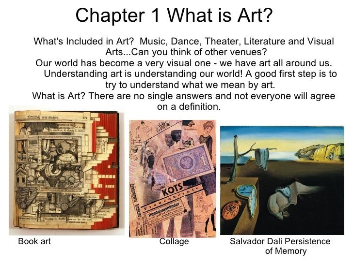 Chapter 1 What is Art?   What's Included inArt? Music, Dance, Theater, Literature and Visual Arts...Can you think of oth...