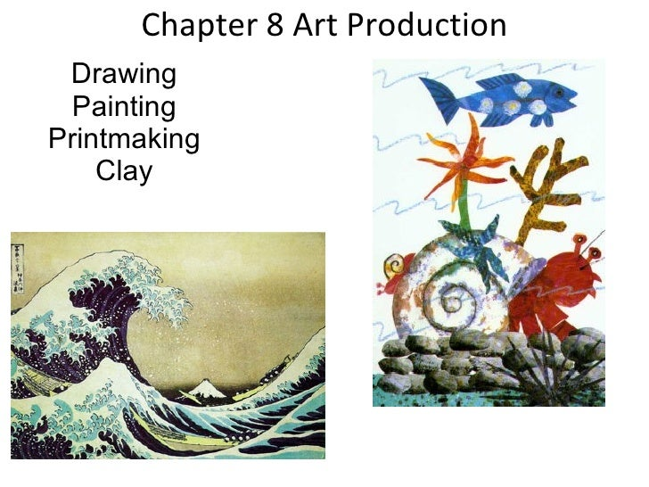 Chapter 8 Art Production Drawing Painting Printmaking Clay