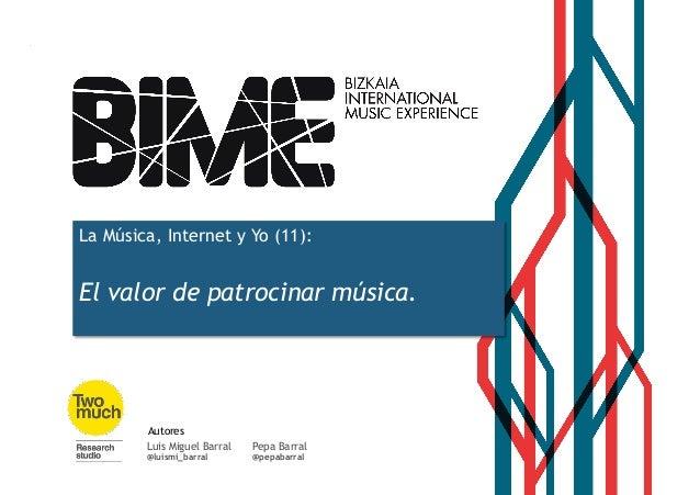 La Música, Internet y Yo (11):  El valor de patrocinar música.  Pepa Barral  @pepabarral  Autores  Luis Miguel Barral  @lu...