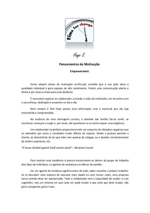 Hugo S. Pensamentos de Motivação Empowerment Como adepto zeloso da motivação on-the-job, acredito que a sua ação eleva a q...