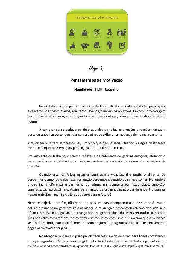 Hugo S. Pensamentos de Motivação Humildade - Skill - Respeito Humildade, skill, respeito, mas acima de tudo felicidade. Pa...