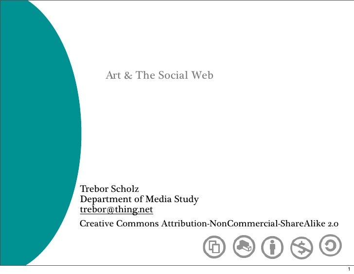 Art & The Social Web     Trebor Scholz Department of Media Study trebor@thing.net Creative Commons Attribution-NonCommerci...
