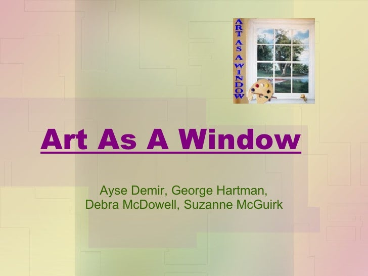 Art As A Window Ayse Demir, George Hartman,  Debra McDowell, Suzanne McGuirk