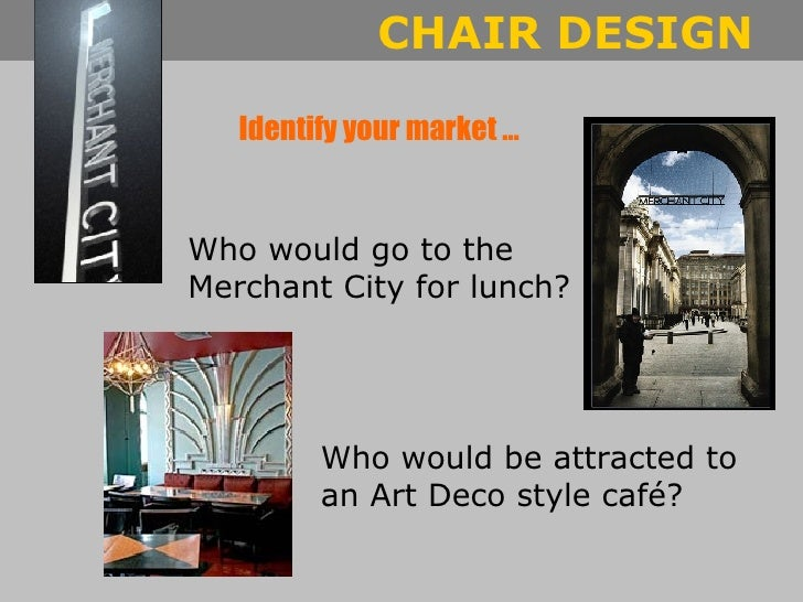Identify your market … Who would go to the Merchant City for lunch? Who would be attracted to an Art Deco style café?