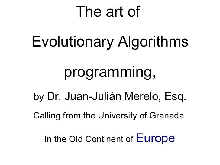 The  art  of  Evolutionary Algorithms programming, by  Dr. Juan-Julián Merelo, Esq. Calling from the University of Granada...