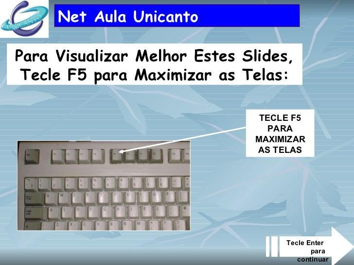 Net Aula Unicanto Para Visualizar Melhor Estes Slides, Tecle F5 para Maximizar as Telas: TECLE F5 PARA MAXIMIZAR AS TELAS ...