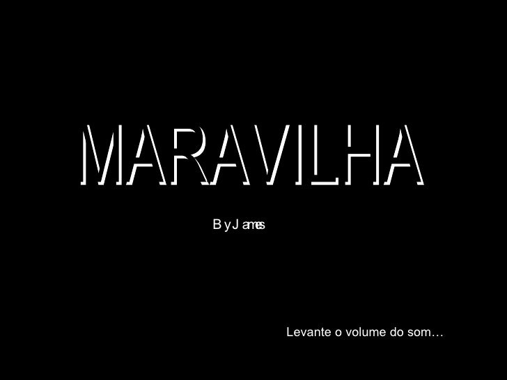 MARAVILHA By James Levante o volume do som…