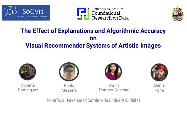 The Effect of Explanations and Algorithmic Accuracy on Visual Recommender Systems of Artistic Images Pontificia Universida...