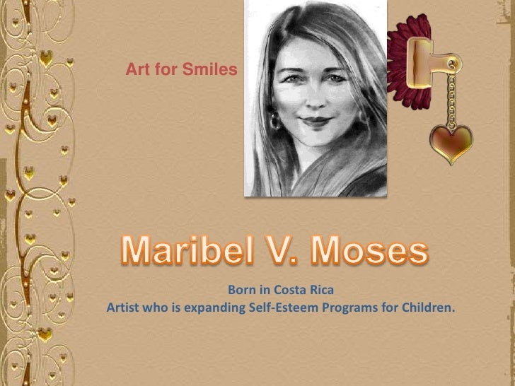 Art for Smiles                    Born in Costa RicaArtist who is expanding Self-Esteem Programs for Children.
