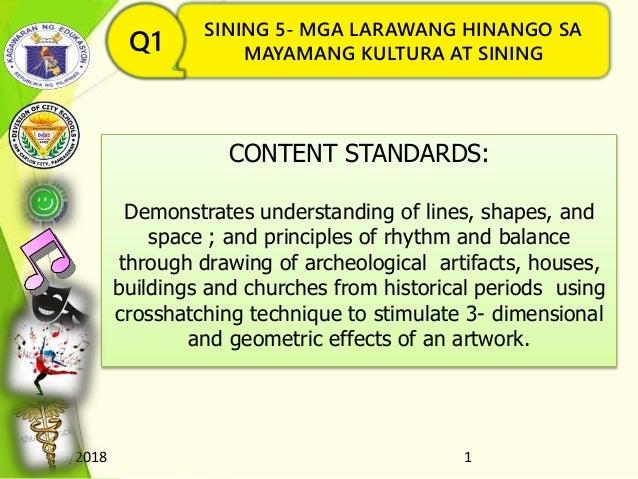 8/16/2018 1 SINING 5- MGA LARAWANG HINANGO SA MAYAMANG KULTURA AT SININGQ1 CONTENT STANDARDS: Demonstrates understanding o...