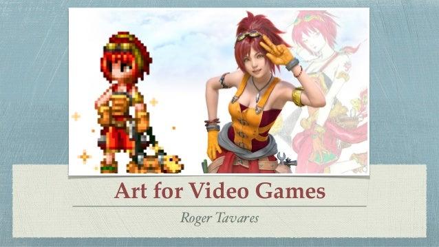 Art for Video Games Roger Tavares