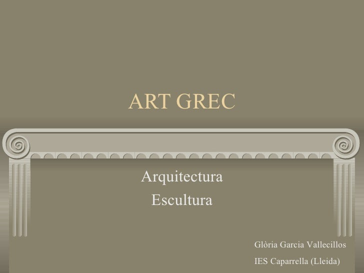 ART GREC Arquitectura Escultura Glòria Garcia Vallecillos IES Caparrella (Lleida)