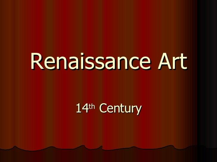 Renaissance Art 14 th  Century