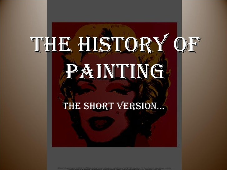 History of Painting The short version… The History of Painting The short version…